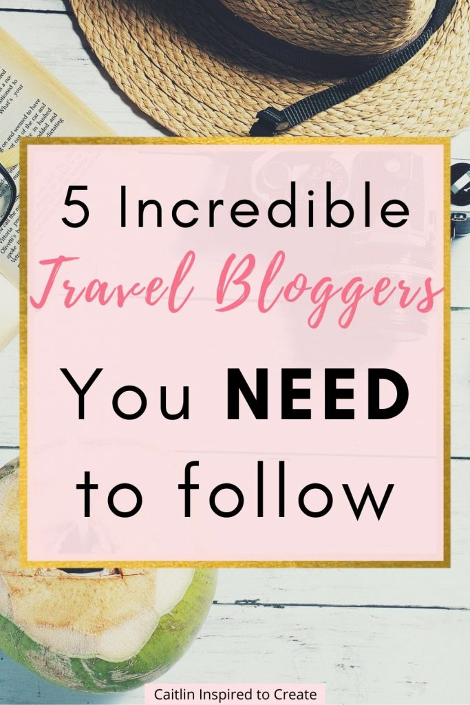 5 Incredible Travel Bloggers to Follow